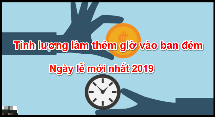 tinh-luong-lam-them-gio-vao-ban-dem-ngay-le-moi-nhat-2019
